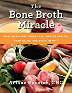 The Bone Broth Miracle: How an Ancient…