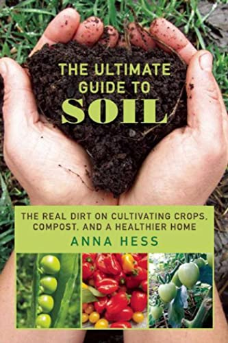 the-ultimate-guide-to-soil-the-real-dirt-on-cultivating-crops-compost-and-a-healthier-home