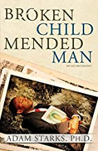 Broken Child Mended Man by Adam Starks Ph.D