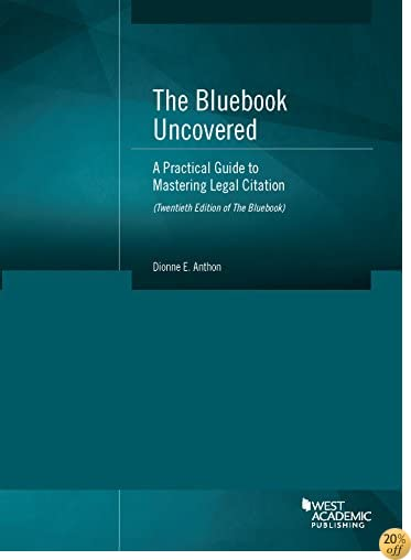 TThe Bluebook Uncovered: A Practical Guide to Mastering Legal Citation (Twentieth Ed. of Bluebook) (Coursebook)
