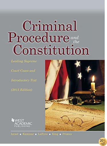 TCriminal Procedure and the Constitution, Leading Supreme Court Cases and Introductory Text, 2015 (American Casebook Series)