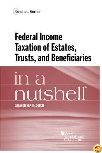 Federal Income Taxation of Estates, Trusts, and Beneficiaries in a Nutshell (Nutshells)