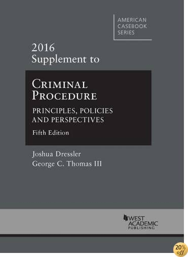 Criminal Procedure: Principles, Policies and Perspectives, 2016 Supplement (American Casebook Series)