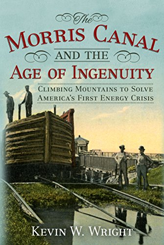the-morris-canal-and-the-age-of-ingenuity-climbing-mountains-to-solve-americas-first-energy-crisis-america-through-time