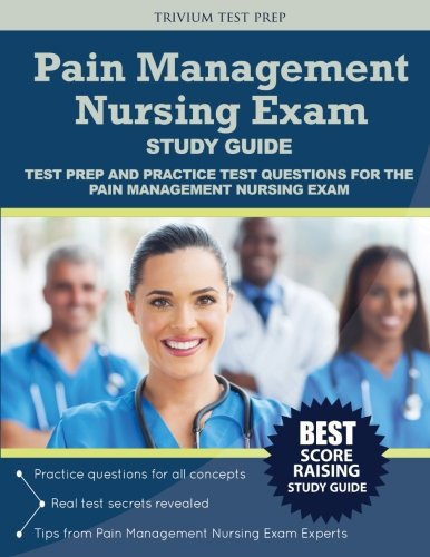 pain-management-nursing-exam-study-guide-test-prep-and-practice-test-questions-for-the-pain-management-nursing-exam