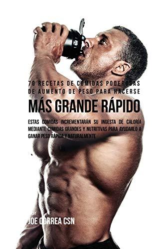 70-recetas-de-comidas-poderosas-de-aumento-de-peso-para-hacerse-ms-grande-rpido-estas-comidas-incrementarn-su-ingesta-de-calora-mediante-comidas-peso-rpida-y-naturalmente-spanish-edition