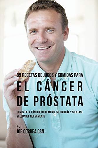 89-recetas-de-jugos-y-comidas-para-el-cncer-de-prstata-combata-el-cncer-incremente-su-energa-y-sintase-saludable-nuevamente-spanish-edition