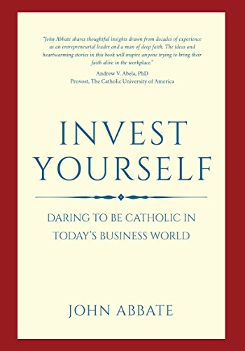 invest-yourself-daring-to-be-catholic-in-todays-business-world