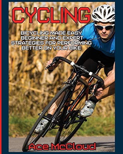 cycling-bicycling-made-easy-beginner-and-expert-strategies-for-performing-better-on-your-bike-cycling-training-for-fitness-sports-competition