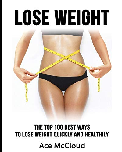 lose-weight-the-top-100-best-ways-to-lose-weight-quickly-and-healthily-lose-weight-fast-naturally-through-diet-exercise