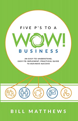 five-ps-to-a-wow-business-an-easy-to-understand-easy-to-implement-practical-guide-to-business-success
