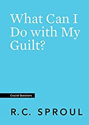 What Can I Do with My Guilt? (Crucial…