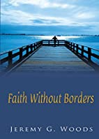 Faith Without Borders by Jeremy G. Woods