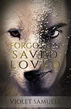 Forgotten, Saved, Loved: A Werewolf Story by…