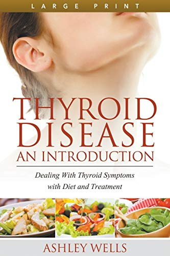 thyroid-disease-an-introduction-large-print-dealing-with-thyroid-symptoms-with-diet-and-treatment