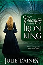 Eleanor and the Iron King by Julie Daines