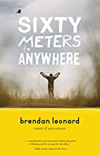 Sixty Meters to Anywhere by Brendan Leonard