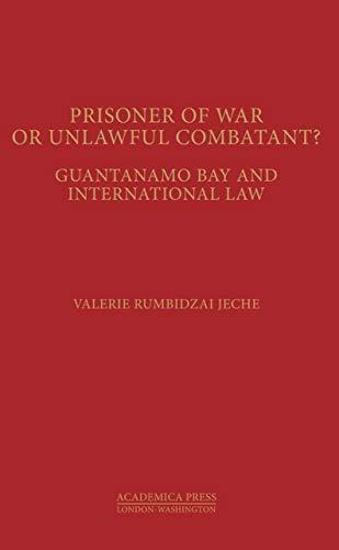 prisoners-of-war-or-unlawful-conbatants-guantanamo-bay-and-international-law-st-jamess-studies-in-world-affairs