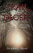 Trail of Deceit by John House
