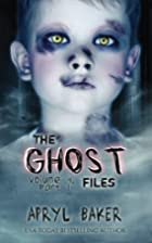 The Ghost Files Volume 4 Part 1 by Apryl…