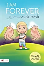 I Am Forever In His Hands by Dawn Endres