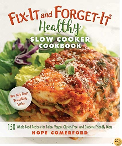 TFix-It and Forget-It Healthy Slow Cooker Cookbook: 150 Whole Food Recipes for Paleo, Vegan, Gluten-Free, and Diabetic-Friendly Diets
