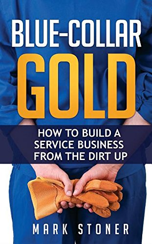 blue-collar-gold-how-to-build-a-service-business-from-the-dirt-up