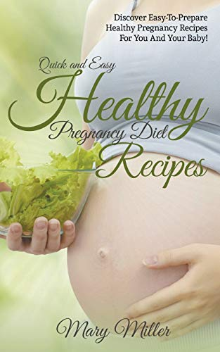 quick-and-easy-healthy-pregnancy-diet-recipes-discover-easy-to-prepare-healthy-pregnancy-recipes-for-you-and-your-baby