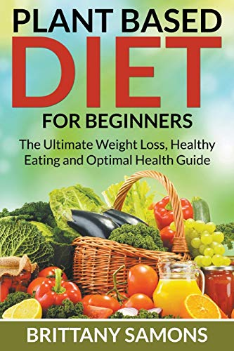 plant-based-diet-for-beginners-the-ultimate-weight-loss-healthy-eating-and-optimal-health-guide