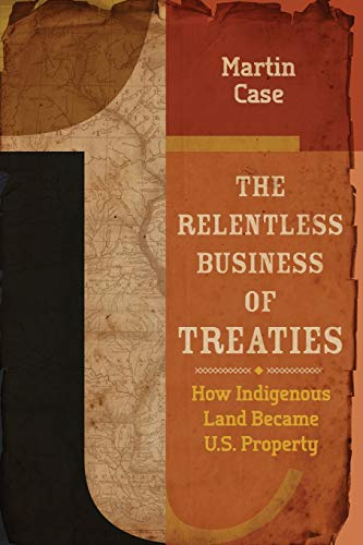 the-relentless-business-of-treaties-how-indigenous-land-became-us-property