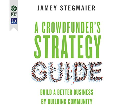 a-crowdfunders-strategy-guide-build-a-better-business-by-buildi