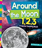 Around the Moon 1,2,3: A Space Counting Book…