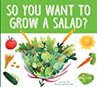 So You Want to Grow a Salad? (Grow Your…
