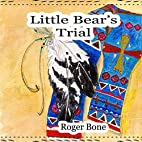 Little Bear's Trial by Roger Bone
