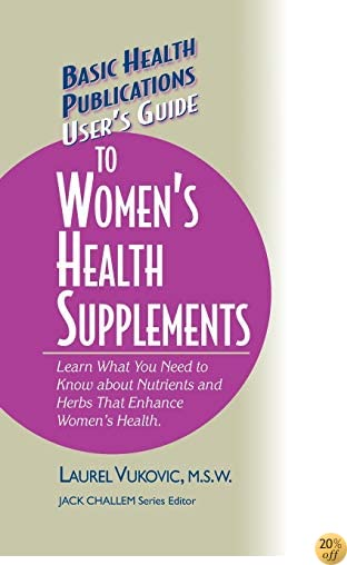 User's Guide to Women's Health Supplements (Basic Health Publications User's Guide)