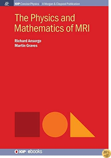 The Physics and Mathematics of MRI (Iop Concise Physics)