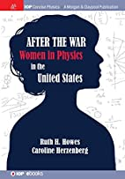 After the War: US Women in Physics by Ruth…