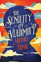 The Senility of Vladimir P.: A Novel by…