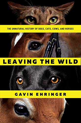 leaving-the-wild-the-unnatural-history-of-dogs-cats-cows-and-horses