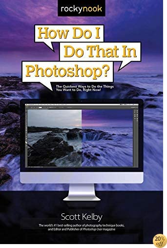 THow Do I Do That in Photoshop?: The Quickest Ways to Do the Things You Want to Do, Right Now!