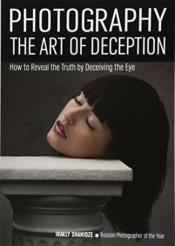photography-the-art-of-deception-how-to-reveal-the-truth-by-deceiving-the-eye