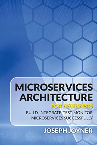 microservices-architecture-for-beginners-build-integrate-test-monitor-microservices-successfully