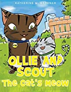 Ollie and Scout: The Cat's Meow by Katherine…