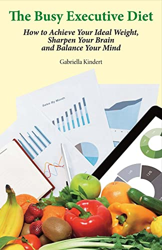 the-busy-executive-diet-how-to-achieve-your-ideal-weight-sharpen-your-brain-and-balance-your-mind
