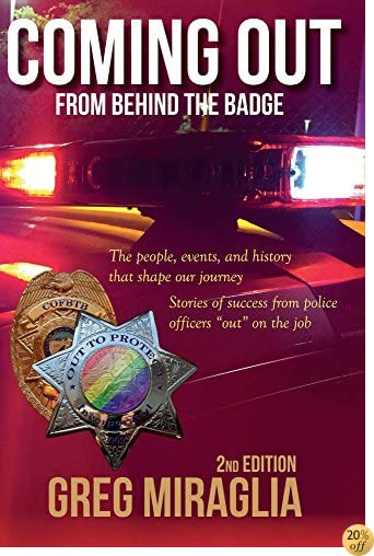 Coming Out From Behind The Badge - 2nd Edition: The people, events, and history that shape our journey
