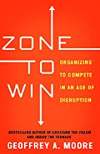 Zone to Win: Organizing to Compete in an Age…