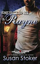 Rescuing Rayne: Delta Force Heroes Series,…