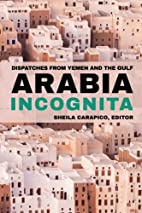 Arabia Incognita: Dispatches from Yemen and…