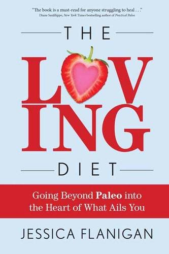 the-loving-diet-going-beyond-paleo-into-the-heart-of-what-ails-you