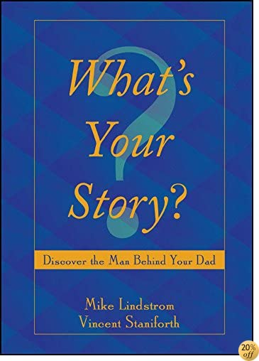 What's Your Story?: Discover the Man Behind Your Dad